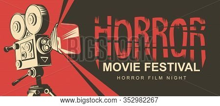 Vector Poster For A Horror Movie Festival. Illustration With An Old Movie Projector And Bloody Inscr
