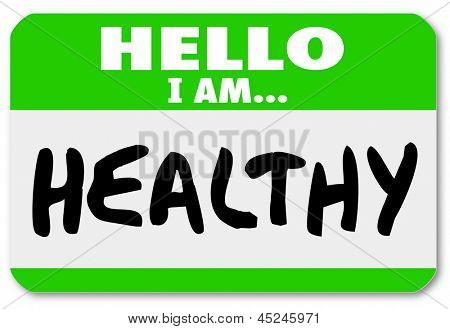 A green nametag sticker with the words Hello I Am Healthy to illustrate that you are physically fit and follow diet and exercise