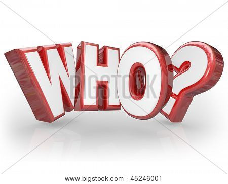 The word Who in red 3D letters to symbolize a question about a person who is the center of a mystery or expressing surprise that someone has been chosen or revealed