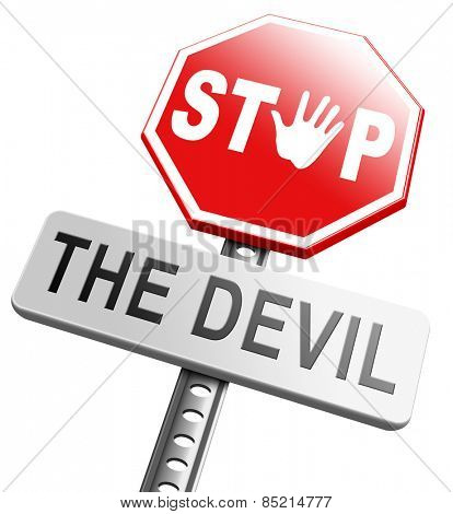 stop the devil or satan no sinning. No more evil or go to hell. resist temptation from demon dont become a sinner, trust in God.
