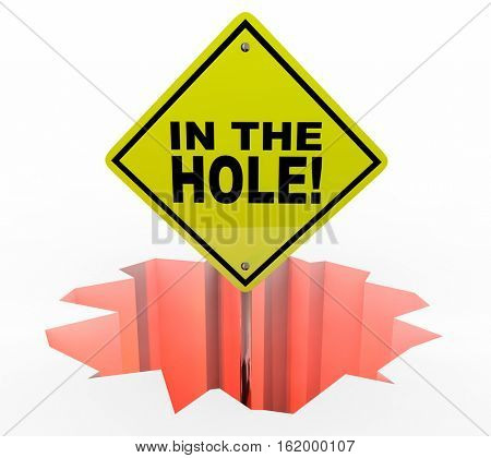 In the Hole Sign Debt Mony Owed Behind Schedule Budget 3d Illustration