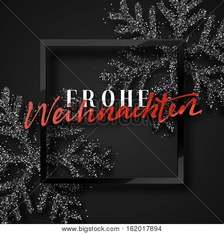 Merry Christmas. German inscription. Frohe Weihnachten. Christmas background, with beautiful bright snowflakes realistic shine glitter. Framed calligraphy handmade. Xmas holiday poster, greeting card.