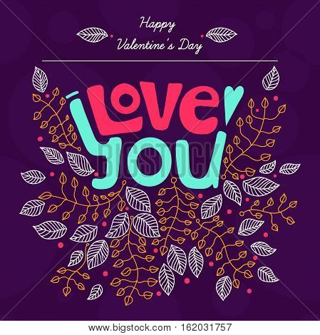 Love you. Floral poster with a recognition of love. Hand drawing. Decorative inscription in flowers, leaves. Lettering. Stylized letters. Bright card. Happy Valentine's Day cards with ornaments.