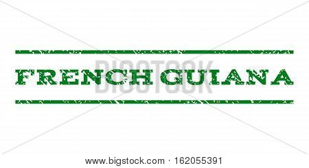 French Guiana watermark stamp. Text caption between horizontal parallel lines with grunge design style. Rubber seal stamp with scratched texture. Vector green color ink imprint on a white background.