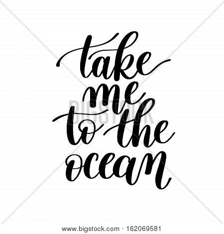 Take Me to the Ocean Vector Text Phrase Image, Love Expression - Hand Drawn Writing - Phrase to Print on a T-Shirt, Paper or a Mug
