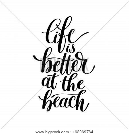 Life is Better at the Beach - Vector Text Phrase Illustration, Happy Life Expression - Hand Drawn Writing - A Good Phrase to Print on a T-Shirt, Poster or a Mug