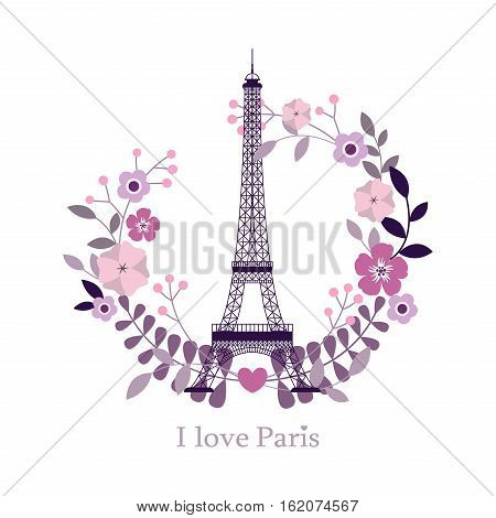 I Love Paris. Image of the Eiffel Tower. Vector illustration. Paris and flowers. Paris background. Paris, France fashion stylish illustration.