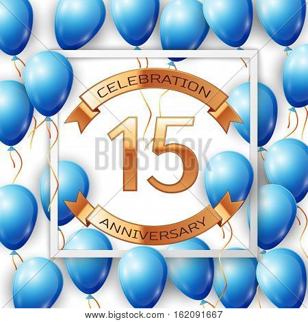 Realistic blue balloons with ribbon in centre golden text fifteen years anniversary celebration with ribbons in white square frame over white background. Vector illustration
