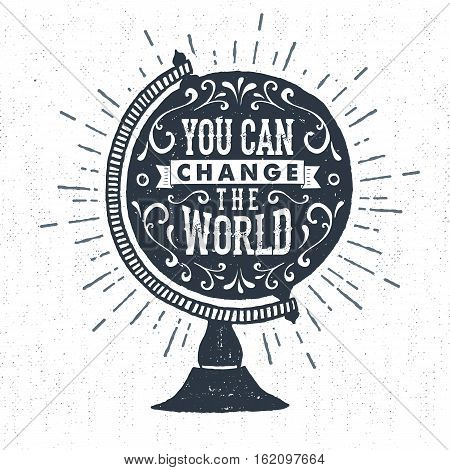 Hand drawn inspirational label with textured globe model vector illustration and