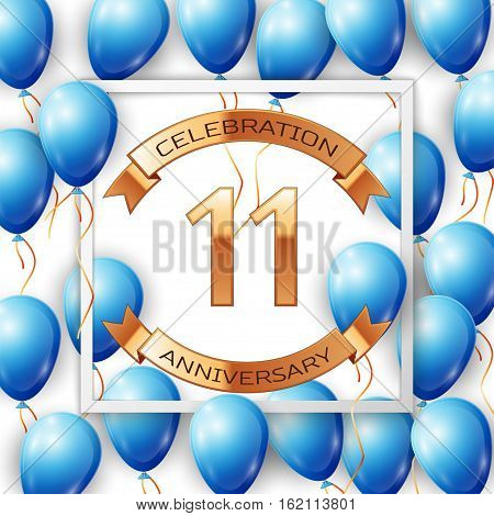 Realistic blue balloons with ribbon in centre golden text eleven years anniversary celebration with ribbons in white square frame over white background. Vector illustration