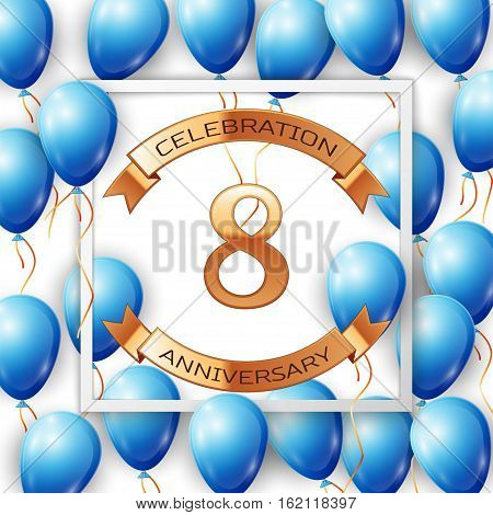 Realistic blue balloons with ribbon in centre golden text eight years anniversary celebration with ribbons in white square frame over white background. Vector illustration