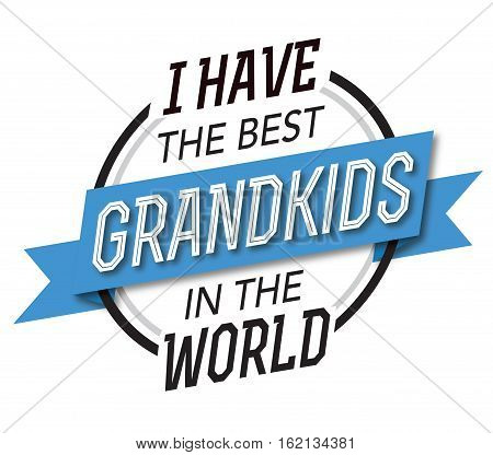 I have the best Grandkids in the World Typographic Design Emblem with blue banner and black and white type