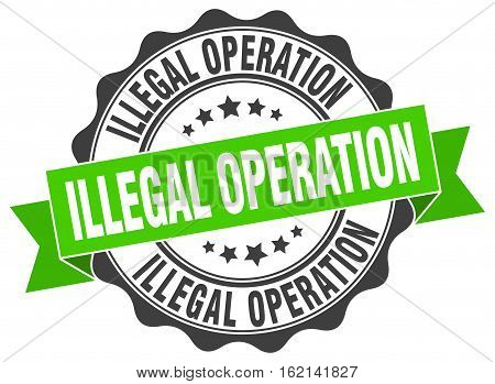 illegal operation. stamp. sign. seal. round. retro. ribbon