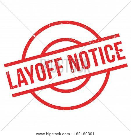 Layoff Notice rubber stamp. Grunge design with dust scratches. Effects can be easily removed for a clean, crisp look. Color is easily changed.