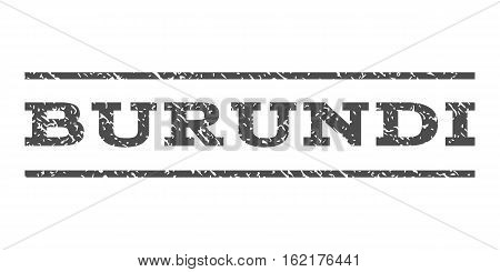 Burundi watermark stamp. Text tag between horizontal parallel lines with grunge design style. Rubber seal stamp with unclean texture. Vector gray color ink imprint on a white background.