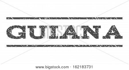Guiana watermark stamp. Text caption between horizontal parallel lines with grunge design style. Rubber seal stamp with dust texture. Vector gray color ink imprint on a white background.