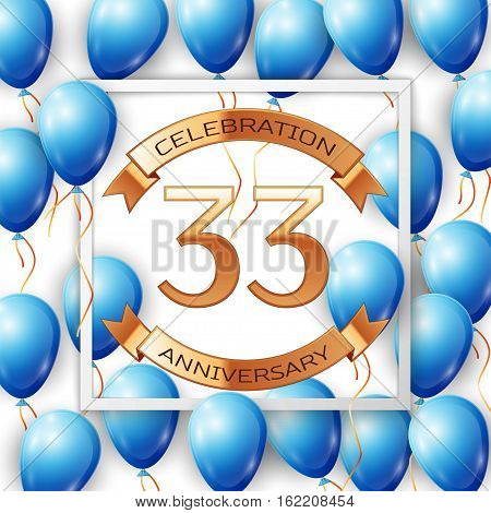 Realistic blue balloons with ribbon in centre golden text thirty three years anniversary celebration with ribbons in white square frame over white background. Vector illustration