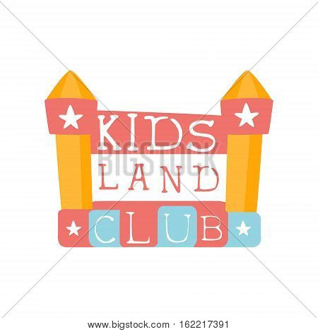 Kids Land Playground And Entertainment Club Colorful Promo Sign With Bouncing Castle For The Playing Space For Children. Vector Template Promotional Logo For The Entertaining Family Center.