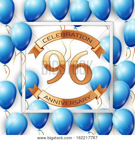 Realistic blue balloons with ribbon in centre golden text ninety six years anniversary celebration with ribbons in white square frame over white background. Vector illustration