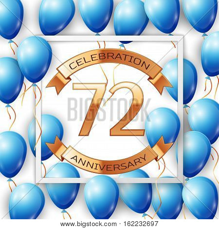 Realistic blue balloons with ribbon in centre golden text seventy two years anniversary celebration with ribbons in white square frame over white background. Vector illustration
