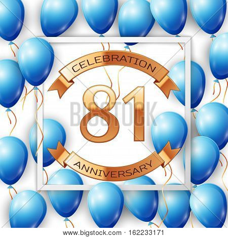 Realistic blue balloons with ribbon in centre golden text eighty one years anniversary celebration with ribbons in white square frame over white background. Vector illustration