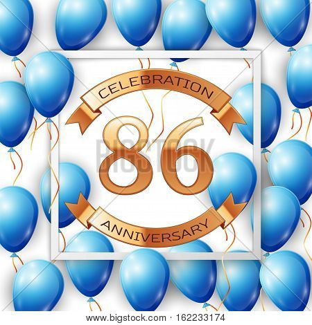 Realistic blue balloons with ribbon in centre golden text eighty six years anniversary celebration with ribbons in white square frame over white background. Vector illustration