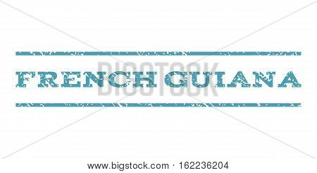 French Guiana watermark stamp. Text tag between horizontal parallel lines with grunge design style. Rubber seal stamp with scratched texture. Vector cyan color ink imprint on a white background.