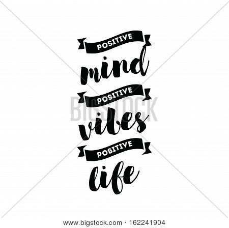 Positive mind, positive vibes, positive life. Inspirational quote, motivation. Typography for poster, greeting card or t-shirt. Vector lettering, inscription, calligraphy design. Text background