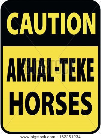 Vertical rectangular black and yellow warning sign of attention, prevention caution akhal-teke horses.