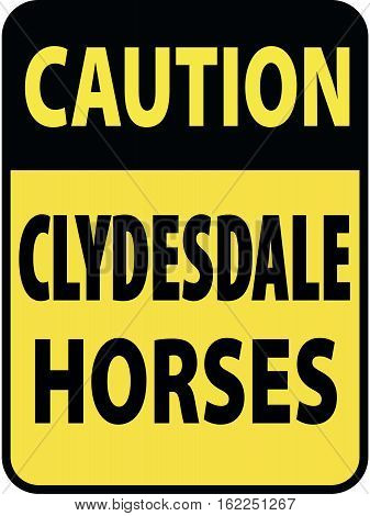 Vertical rectangular black and yellow warning sign of attention, prevention caution clydesdale horses.