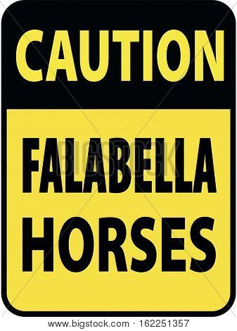 Vertical rectangular black and yellow warning sign of attention, prevention caution falabella horses.