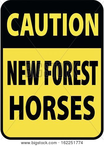 Vertical rectangular black and yellow warning sign of attention, prevention caution new forest horses.