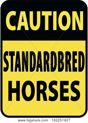 Vertical rectangular black and yellow warning sign of attention, prevention caution standardbred horses.