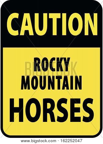 Vertical rectangular black and yellow warning sign of attention, prevention caution rocky mountain horses.