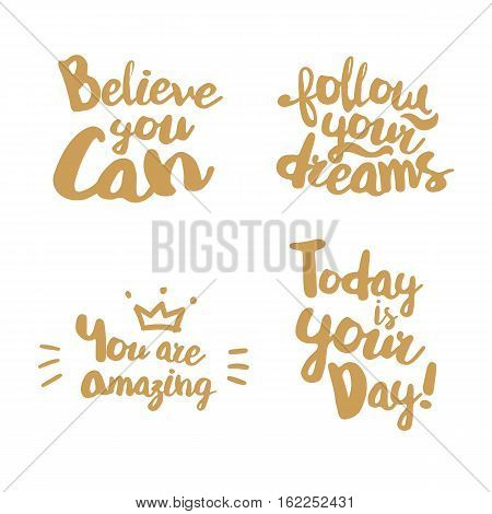 Fun Lifestyle Quotes typography. Hand lettering signs for t-shirt, cup, card, bag and overs. Believe you can. Follow your dreams. You are amazing. Today is your day. Golden color