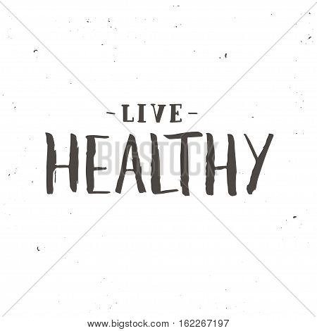 Live healthy. Inspirational vector Hand drawn typography poster. T shirt calligraphic design.
