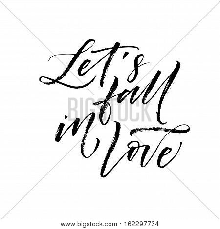 Let's fall in love card. Lettering for Valentine's day. Ink illustration. Modern brush calligraphy. Isolated on white background.