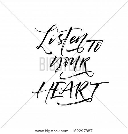 Listen to your heart card. Lettering for Valentines day. Ink illustration. Modern brush calligraphy. Isolated on white background.