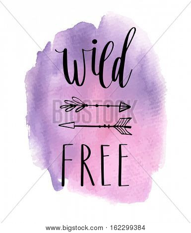Wild free hand drawn inspirational quote. Vector typography design element. Brush lettering phrase on violet watercolor painted spot. Can be used for posters, t-shirt prints, cards, banners.