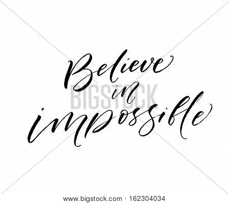 Believe in impossible postcard. Hand drawn motivational quote. Ink illustration. Modern brush calligraphy. Isolated on white background.