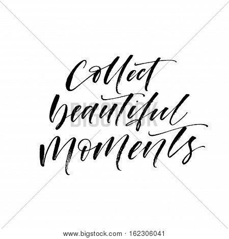 Collect beautiful moments postcard. Hand drawn positive quote. Ink illustration. Modern brush calligraphy. Isolated on white background.