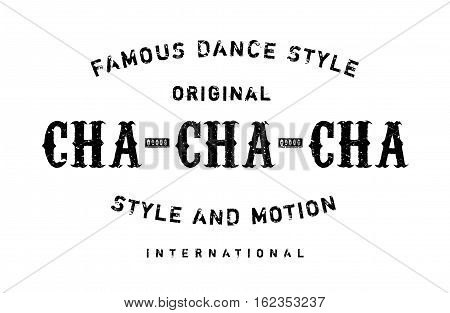 Famous dance style, Cha-Cha-Cha stamp. Grunge design with dust scratches. Effects can be easily removed for a clean, crisp look. Color is easily changed.