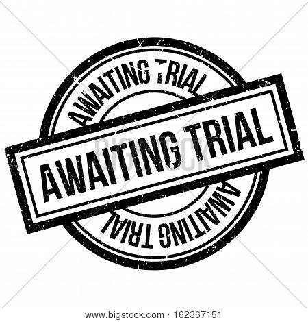 Awaiting Trial rubber stamp. Grunge design with dust scratches. Effects can be easily removed for a clean, crisp look. Color is easily changed.