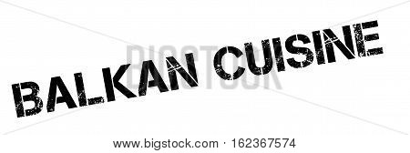 Balkan Cuisine  rubber stamp. Grunge design with dust scratches. Effects can be easily removed for a clean, crisp look. Color is easily changed.