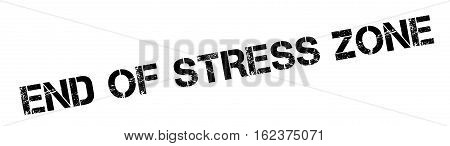 End Of Stress Zone rubber stamp. Grunge design with dust scratches. Effects can be easily removed for a clean, crisp look. Color is easily changed.