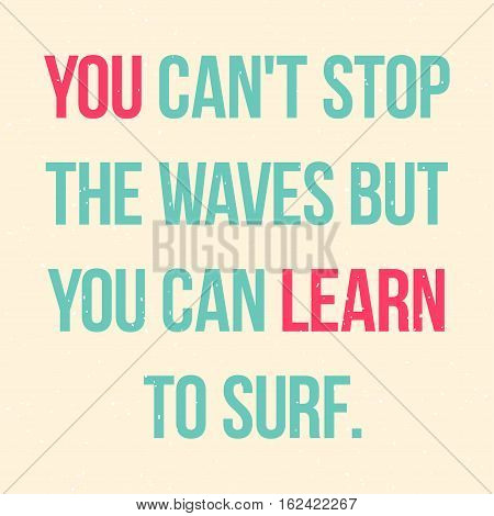 Motivational placard for surfers. Poster design with quote