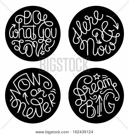 Set of inspiring handwritten quotes. Motivational lettering in circles isolated on white background. Now or never. Here and now. Do what you love. Dream big.