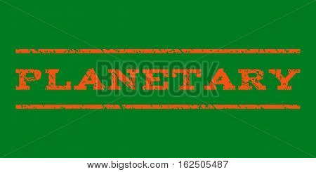 Planetary watermark stamp. Text caption between horizontal parallel lines with grunge design style. Rubber seal stamp with dust texture. Vector orange color ink imprint on a green background.