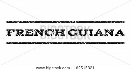 French Guiana watermark stamp. Text caption between horizontal parallel lines with grunge design style. Rubber seal stamp with unclean texture. Vector black color ink imprint on a white background.