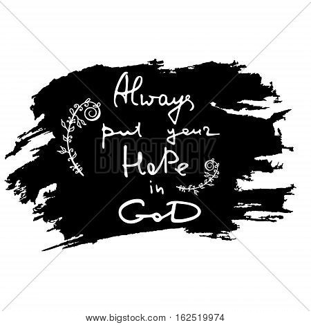 Always put your hope in GOD. Bible lettering. Brush calligraphy. Hand drawing illustration. Words about God. Vector design.